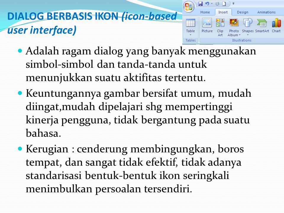 DIALOG BERBASIS IKON (icon-based user interface) Adalah ragam dialog yang banyak menggunakan simbol-simbol dan tanda-tanda untuk menunjukkan suatu aktifitas tertentu.