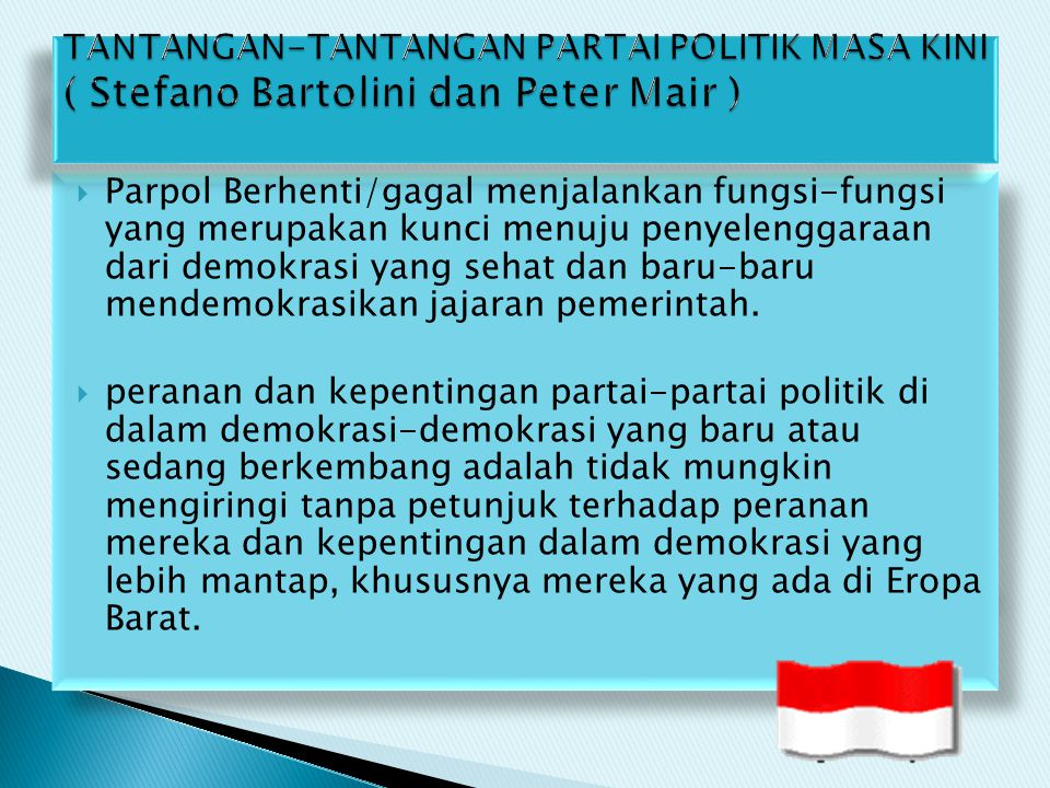  Parpol Berhenti/gagal menjalankan fungsi-fungsi yang merupakan kunci menuju penyelenggaraan dari demokrasi yang sehat dan baru-baru mendemokrasikan