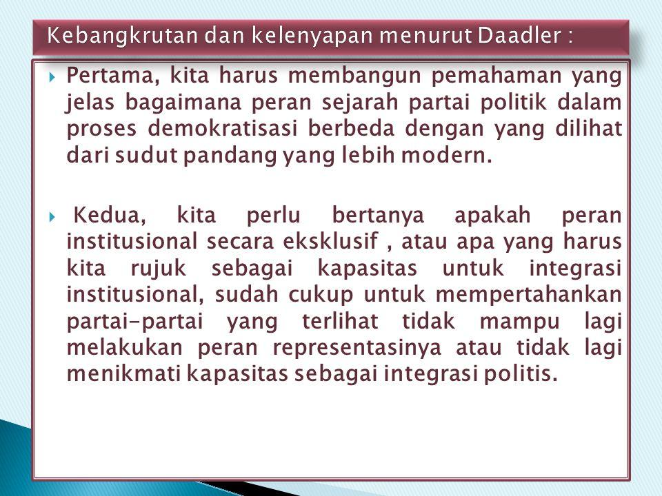  Pertama, kita harus membangun pemahaman yang jelas bagaimana peran sejarah partai politik dalam proses demokratisasi berbeda dengan yang dilihat dar