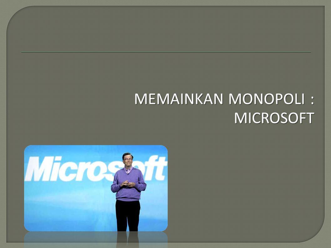 MEMAINKAN MONOPOLI : MICROSOFT