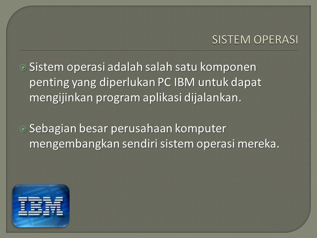  Sistem operasi adalah salah satu komponen penting yang diperlukan PC IBM untuk dapat mengijinkan program aplikasi dijalankan.