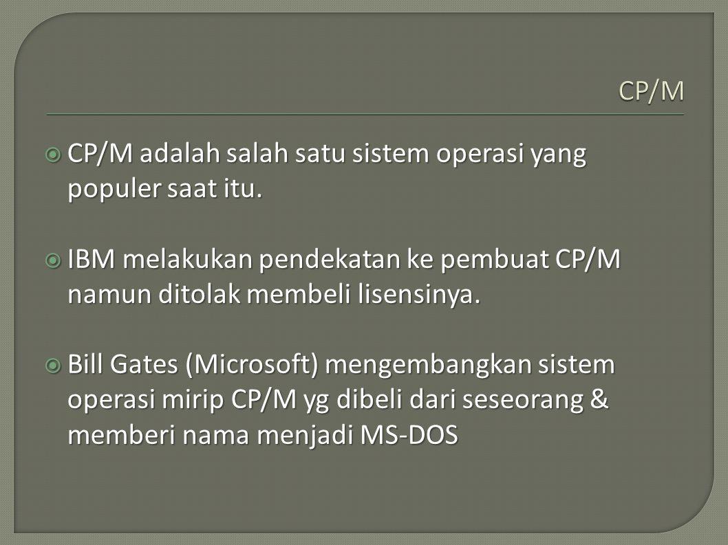  CP/M adalah salah satu sistem operasi yang populer saat itu.  IBM melakukan pendekatan ke pembuat CP/M namun ditolak membeli lisensinya.  Bill Gat