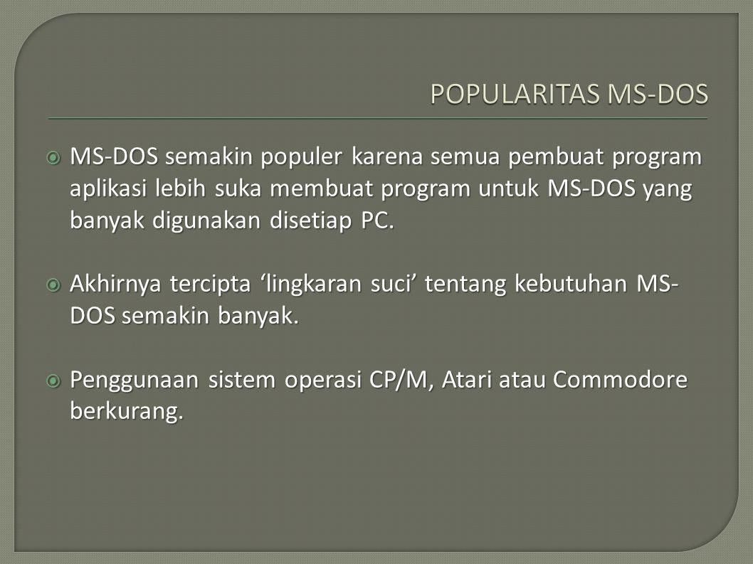  MS-DOS semakin populer karena semua pembuat program aplikasi lebih suka membuat program untuk MS-DOS yang banyak digunakan disetiap PC.  Akhirnya t