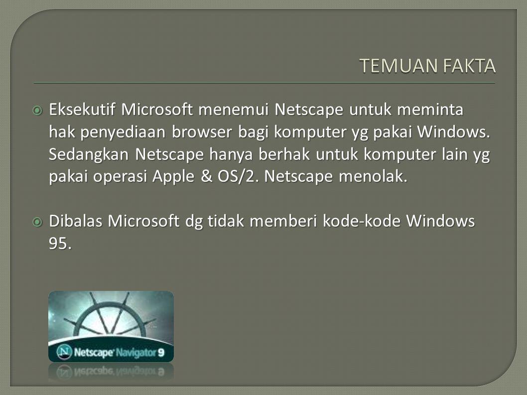  Eksekutif Microsoft menemui Netscape untuk meminta hak penyediaan browser bagi komputer yg pakai Windows. Sedangkan Netscape hanya berhak untuk komp