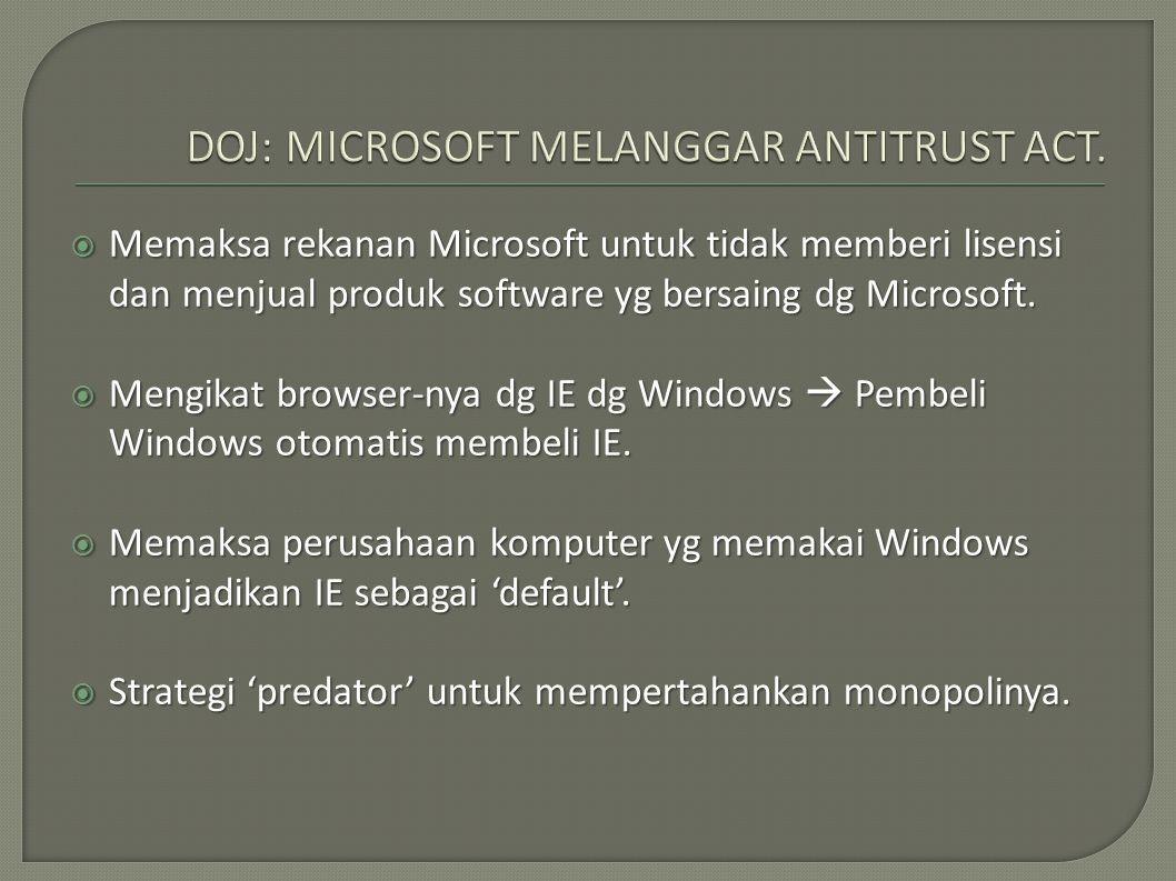  Memaksa rekanan Microsoft untuk tidak memberi lisensi dan menjual produk software yg bersaing dg Microsoft.  Mengikat browser-nya dg IE dg Windows