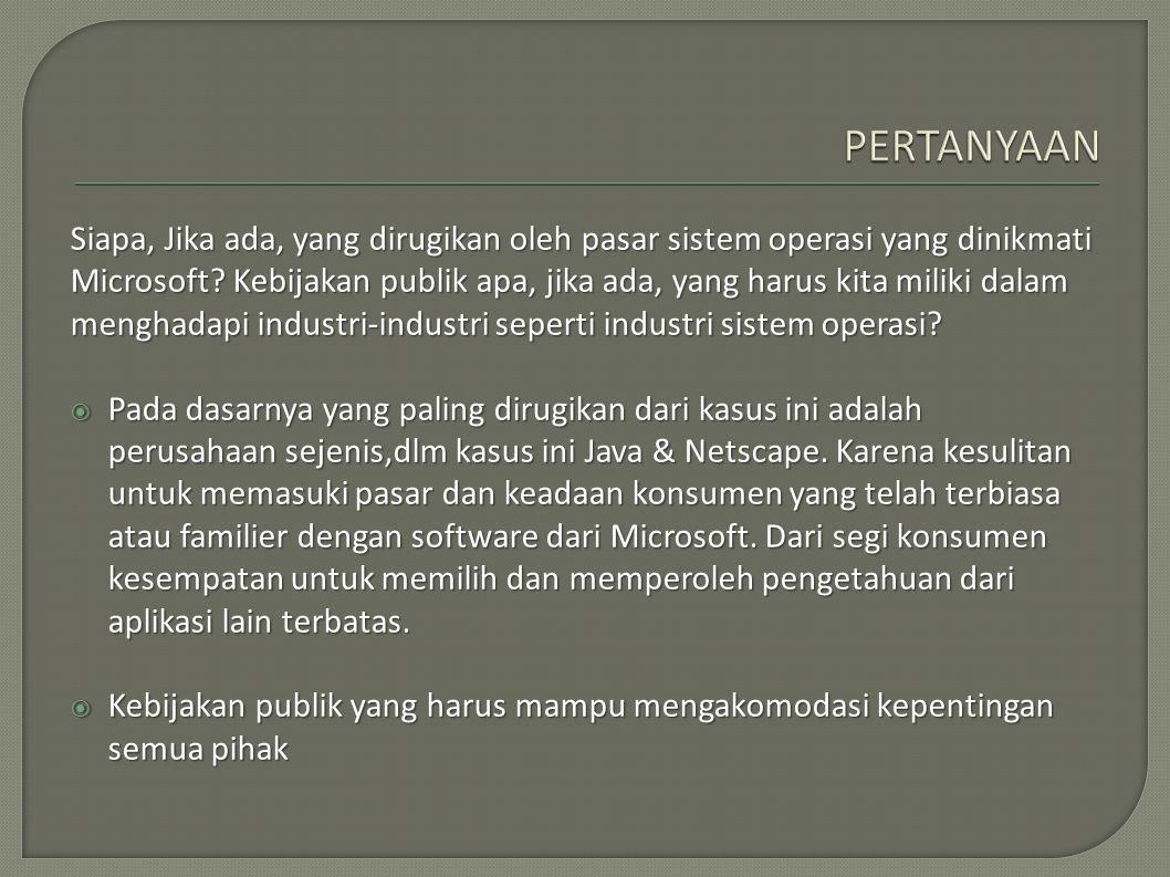 Siapa, Jika ada, yang dirugikan oleh pasar sistem operasi yang dinikmati Microsoft? Kebijakan publik apa, jika ada, yang harus kita miliki dalam mengh