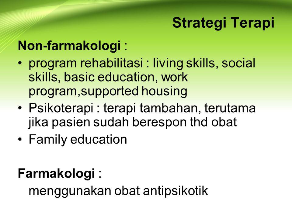 Strategi Terapi Non-farmakologi : program rehabilitasi : living skills, social skills, basic education, work program,supported housing Psikoterapi : t