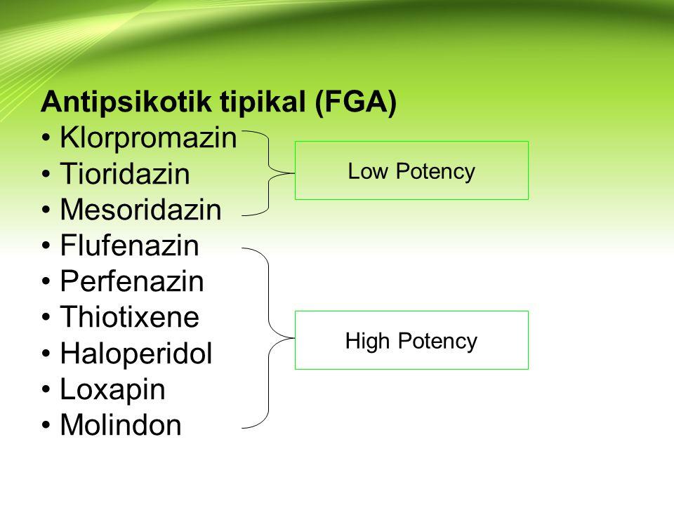 Antipsikotik tipikal (FGA) Klorpromazin Tioridazin Mesoridazin Flufenazin Perfenazin Thiotixene Haloperidol Loxapin Molindon Low Potency High Potency