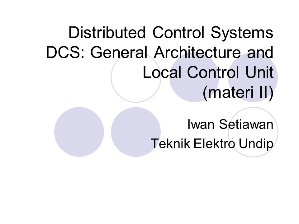 Distributed Control Systems DCS: General Architecture and Local Control Unit (materi II) Iwan Setiawan Teknik Elektro Undip