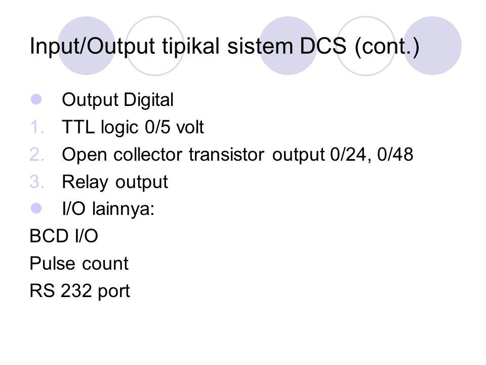 Input/Output tipikal sistem DCS (cont.) Output Digital 1.TTL logic 0/5 volt 2.Open collector transistor output 0/24, 0/48 3.Relay output I/O lainnya: