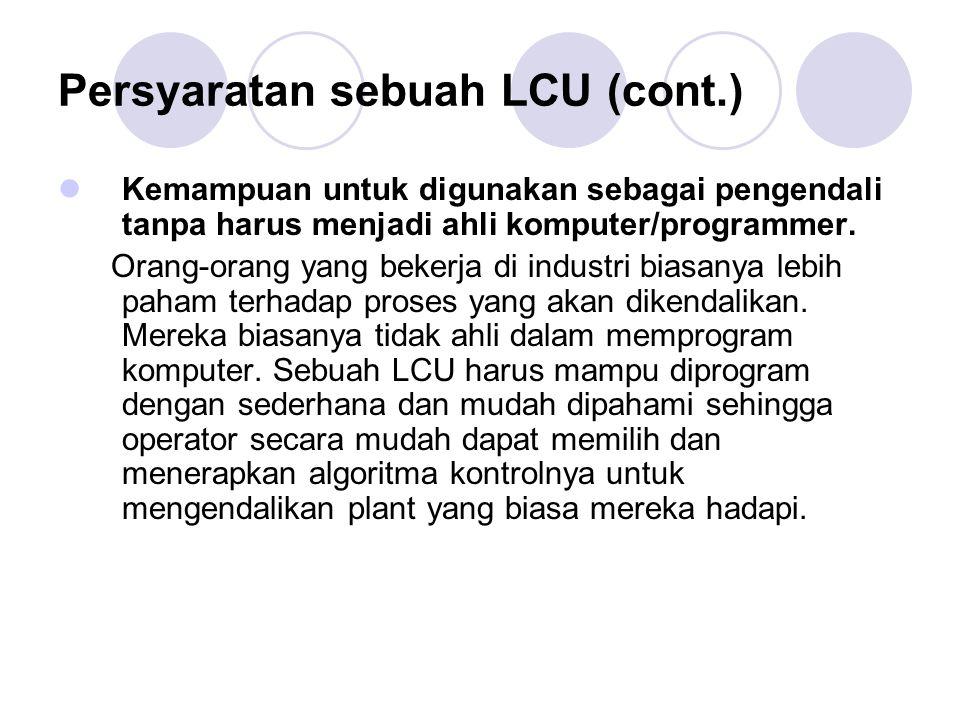 Persyaratan sebuah LCU (cont.) Kemampuan untuk digunakan sebagai pengendali tanpa harus menjadi ahli komputer/programmer. Orang-orang yang bekerja di