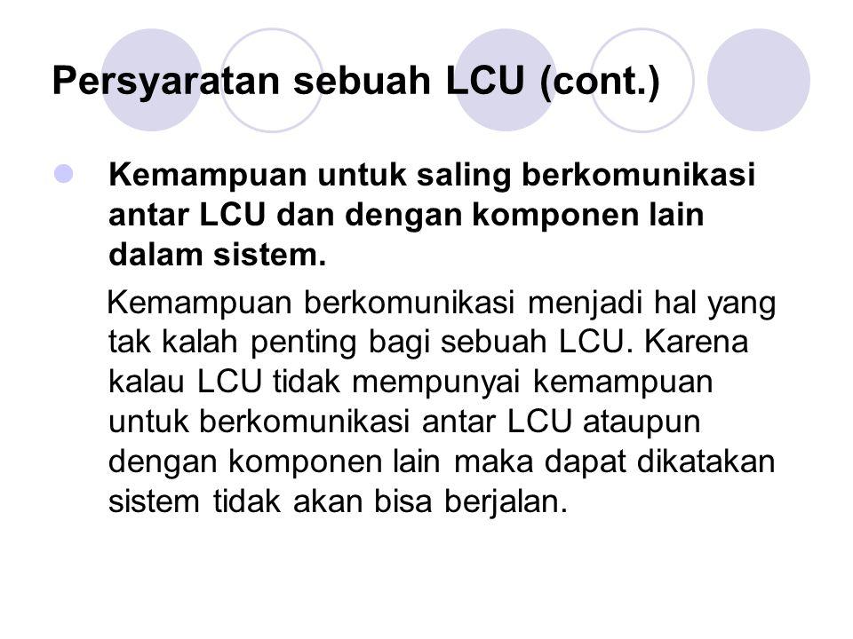 Persyaratan sebuah LCU (cont.) Kemampuan untuk saling berkomunikasi antar LCU dan dengan komponen lain dalam sistem. Kemampuan berkomunikasi menjadi h