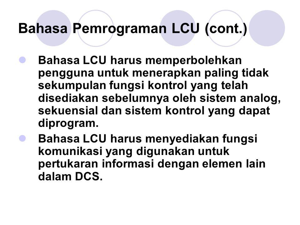 Bahasa Pemrograman LCU (cont.) Bahasa LCU harus memperbolehkan pengguna untuk menerapkan paling tidak sekumpulan fungsi kontrol yang telah disediakan