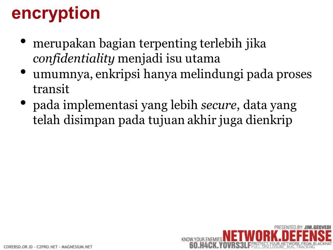 merupakan bagian terpenting terlebih jika confidentiality menjadi isu utama umumnya, enkripsi hanya melindungi pada proses transit pada implementasi yang lebih secure, data yang telah disimpan pada tujuan akhir juga dienkrip encryption