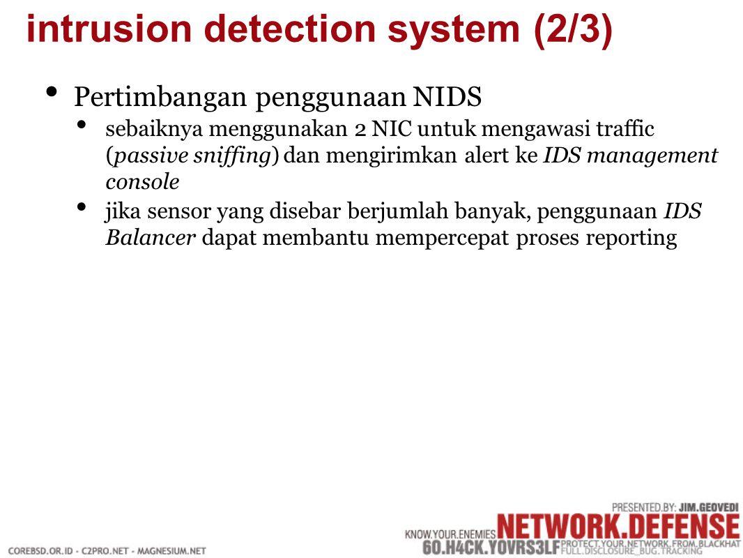 Pertimbangan penggunaan NIDS sebaiknya menggunakan 2 NIC untuk mengawasi traffic (passive sniffing) dan mengirimkan alert ke IDS management console jika sensor yang disebar berjumlah banyak, penggunaan IDS Balancer dapat membantu mempercepat proses reporting intrusion detection system (2/3)