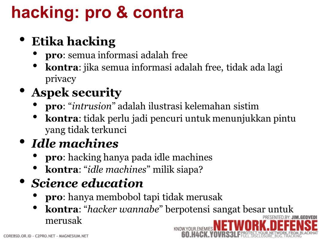 Melihat network security dari sudut pandang attackers Meningkatkan kewaspadaan staff IT terhadap bahaya yang mungkin terjadi setiap waktu Membangun desain network yang cenderung aman Merencanakan langkah antisipasi terhadap setiap insiden ethical hacking, what for?