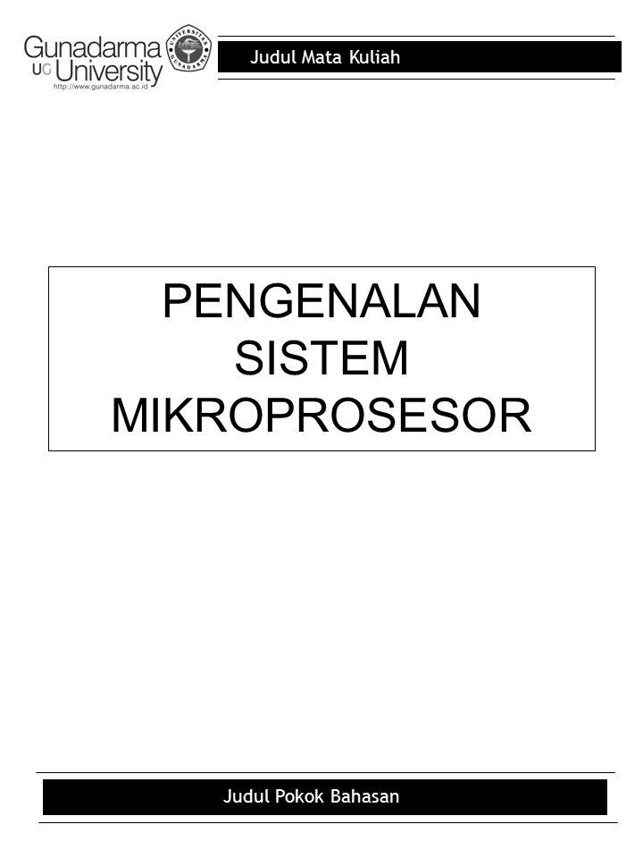 Judul Mata Kuliah Judul Pokok Bahasan Outline : Mikroprosesor ROM RAM Piranti I/O –Piranti Input Tidak programable –Piranti Output Tidak programable –Programable I/O Decoder