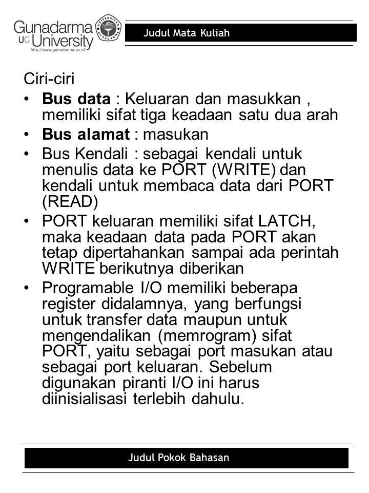 Judul Mata Kuliah Judul Pokok Bahasan Ciri-ciri Bus data : Keluaran dan masukkan, memiliki sifat tiga keadaan satu dua arah Bus alamat : masukan Bus K