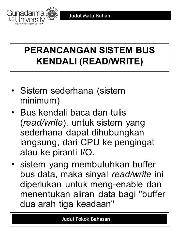 Judul Mata Kuliah Judul Pokok Bahasan PERANCANGAN SISTEM BUS KENDALI (READ/WRITE) Sistem sederhana (sistem minimum) Bus kendali baca dan tulis (read/w