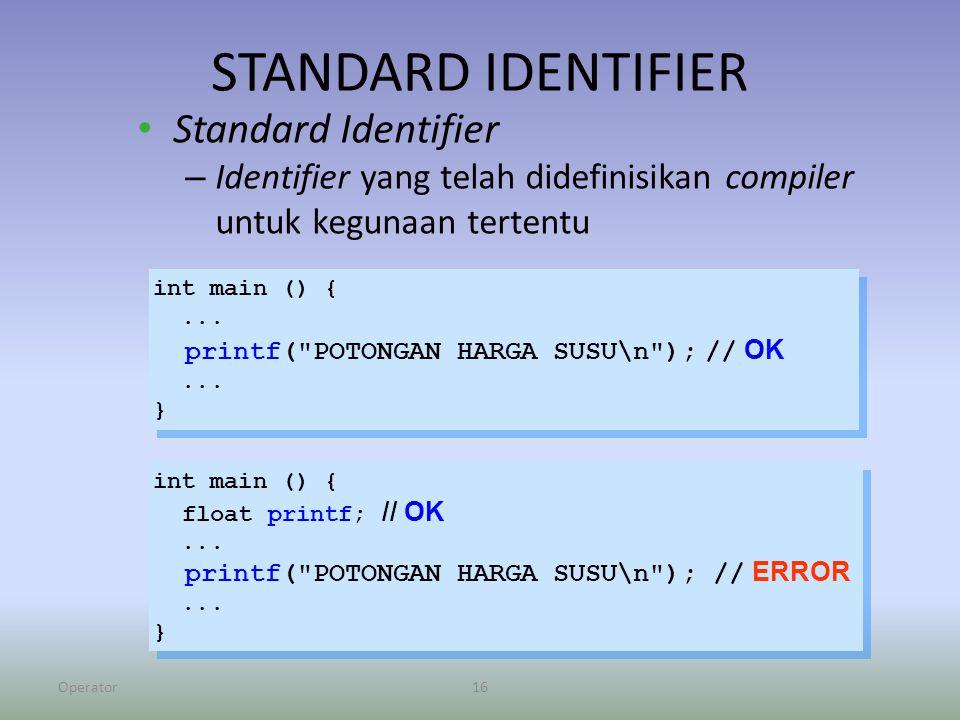 Operator16 STANDARD IDENTIFIER Standard Identifier – Identifier yang telah didefinisikan compiler untuk kegunaan tertentu int main () {...