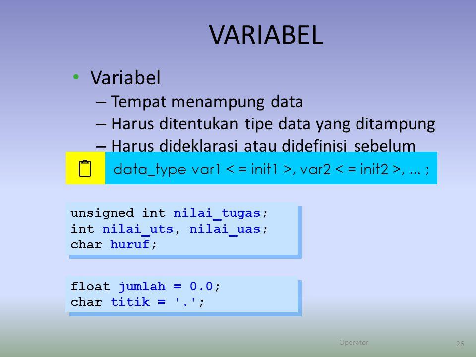 Operator 26 VARIABEL Variabel – Tempat menampung data – Harus ditentukan tipe data yang ditampung – Harus dideklarasi atau didefinisi sebelum dipakai  data_type var1, var2,...