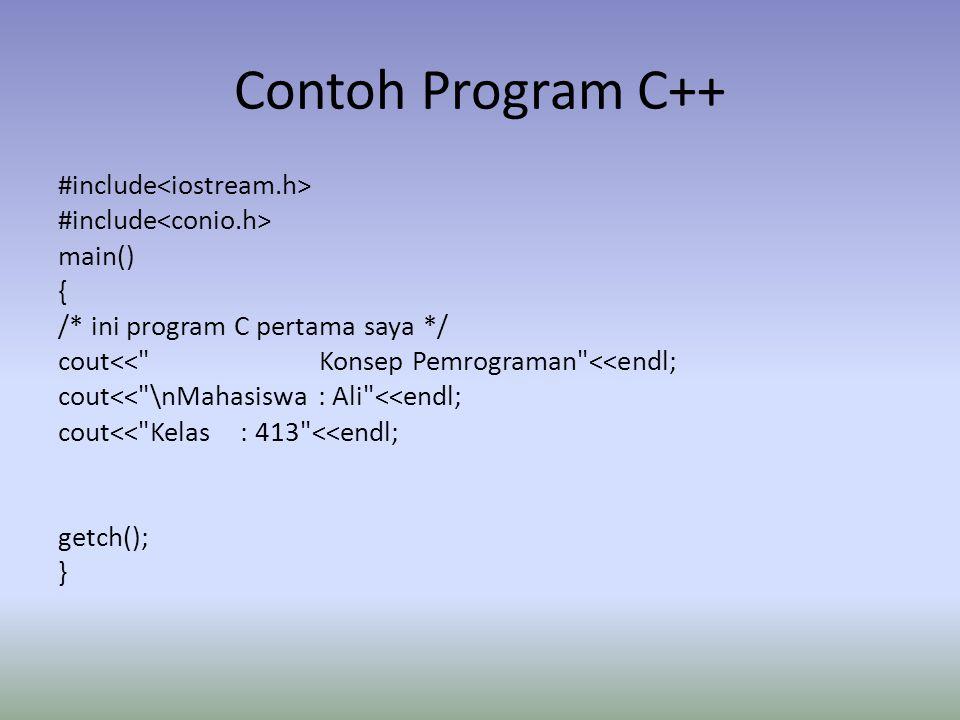 Contoh Program C++ #include main() { /* ini program C pertama saya */ cout<< Konsep Pemrograman <<endl; cout<< \nMahasiswa : Ali <<endl; cout<< Kelas : 413 <<endl; getch(); }