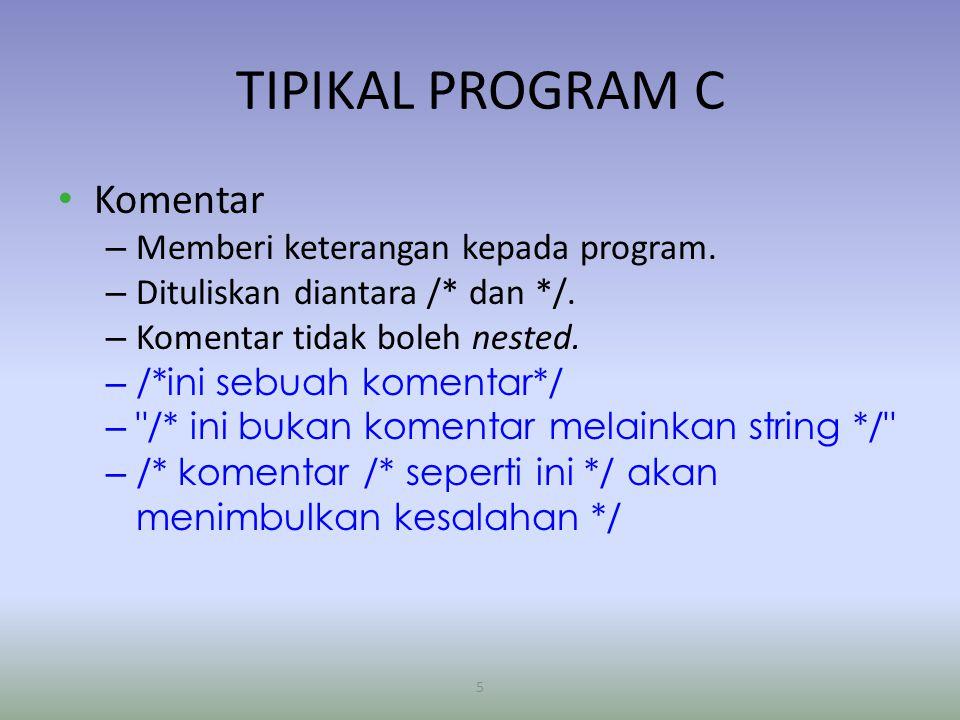 5 TIPIKAL PROGRAM C Komentar – Memberi keterangan kepada program.