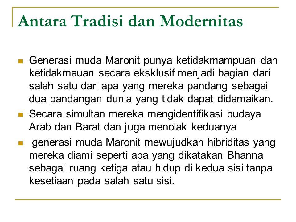 Antara Tradisi dan Modernitas Generasi muda Maronit punya ketidakmampuan dan ketidakmauan secara eksklusif menjadi bagian dari salah satu dari apa yang mereka pandang sebagai dua pandangan dunia yang tidak dapat didamaikan.