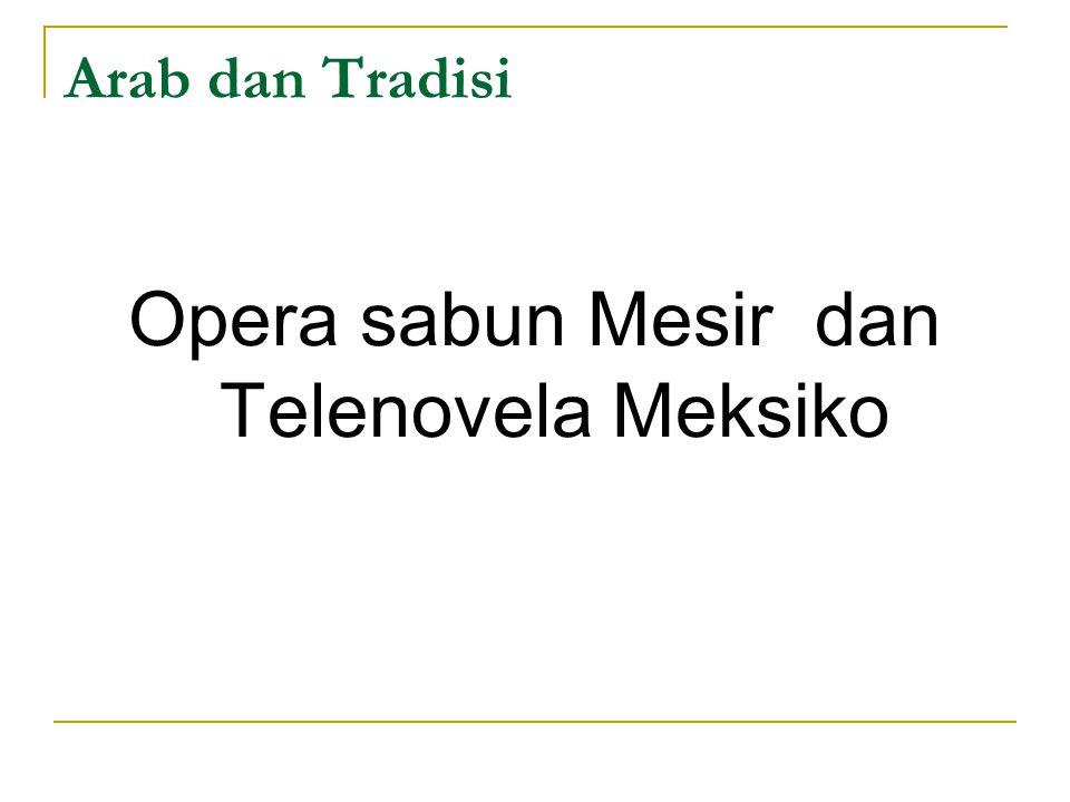 Arab dan Tradisi Opera sabun Mesir dan Telenovela Meksiko