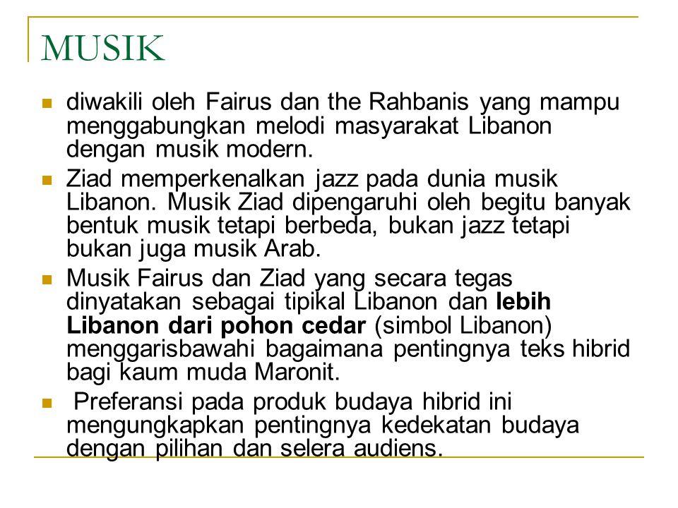 MUSIK diwakili oleh Fairus dan the Rahbanis yang mampu menggabungkan melodi masyarakat Libanon dengan musik modern.