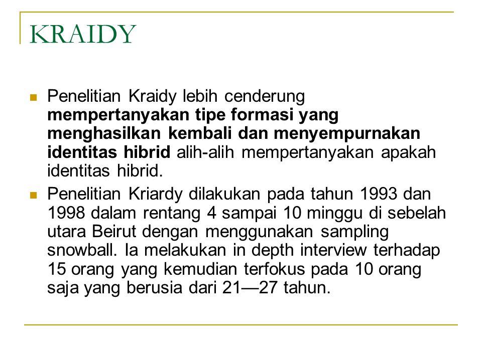 KRAIDY Penelitian Kraidy lebih cenderung mempertanyakan tipe formasi yang menghasilkan kembali dan menyempurnakan identitas hibrid alih-alih mempertanyakan apakah identitas hibrid.