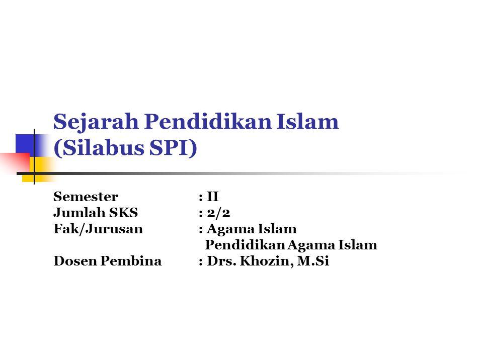 Sejarah Pendidikan Islam (Silabus SPI) Semester: II Jumlah SKS: 2/2 Fak/Jurusan : Agama Islam Pendidikan Agama Islam Dosen Pembina: Drs.