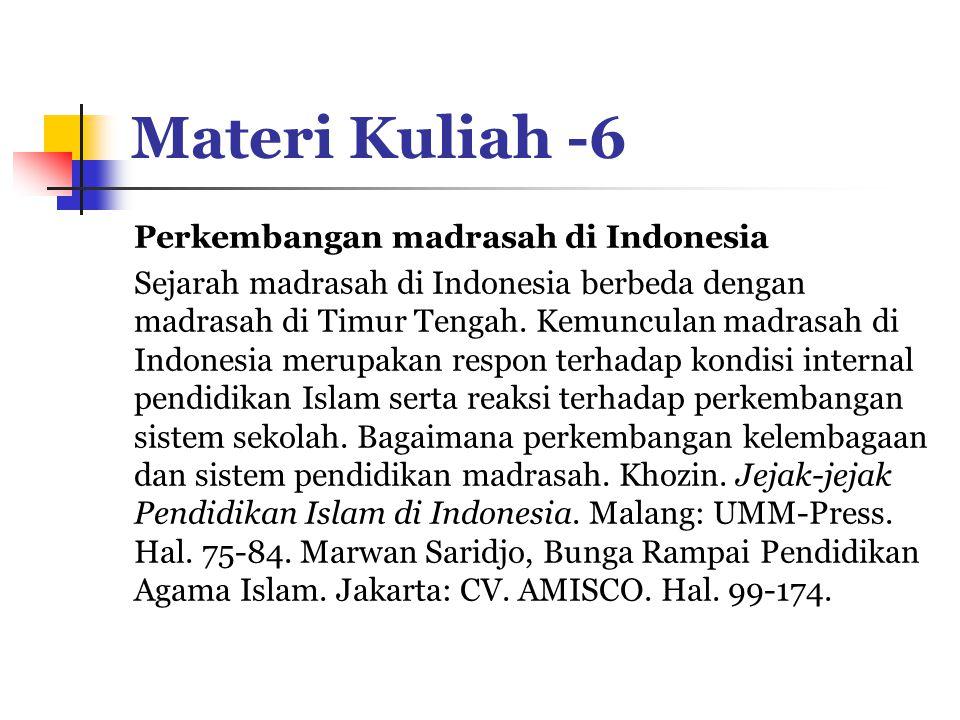 Materi Kuliah -6 Perkembangan madrasah di Indonesia Sejarah madrasah di Indonesia berbeda dengan madrasah di Timur Tengah.