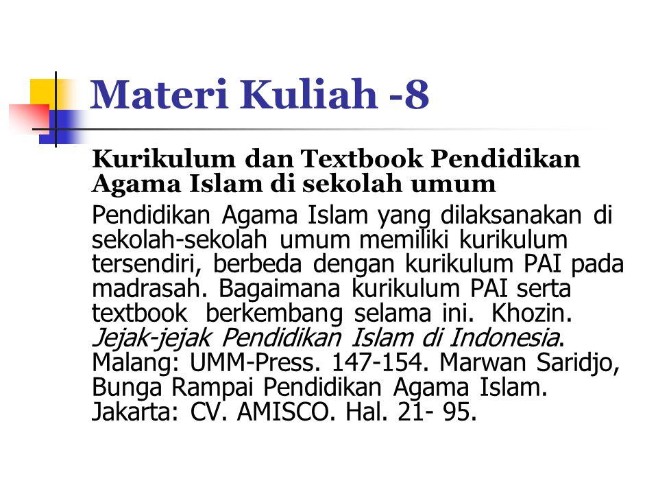 Materi Kuliah -8 Kurikulum dan Textbook Pendidikan Agama Islam di sekolah umum Pendidikan Agama Islam yang dilaksanakan di sekolah-sekolah umum memiliki kurikulum tersendiri, berbeda dengan kurikulum PAI pada madrasah.