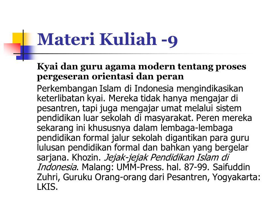 Materi Kuliah -9 Kyai dan guru agama modern tentang proses pergeseran orientasi dan peran Perkembangan Islam di Indonesia mengindikasikan keterlibatan kyai.