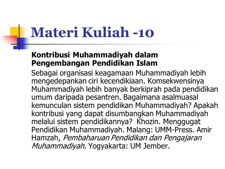 Materi Kuliah -10 Kontribusi Muhammadiyah dalam Pengembangan Pendidikan Islam Sebagai organisasi keagamaan Muhammadiyah lebih mengedepankan ciri kecendikiaan.