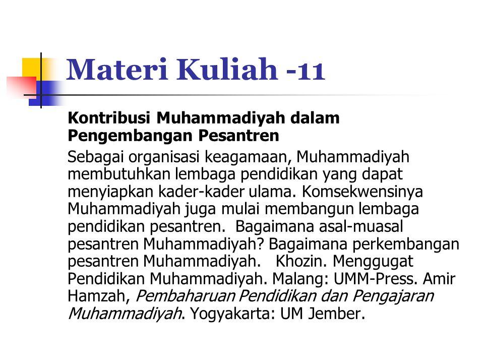 Materi Kuliah -11 Kontribusi Muhammadiyah dalam Pengembangan Pesantren Sebagai organisasi keagamaan, Muhammadiyah membutuhkan lembaga pendidikan yang dapat menyiapkan kader-kader ulama.