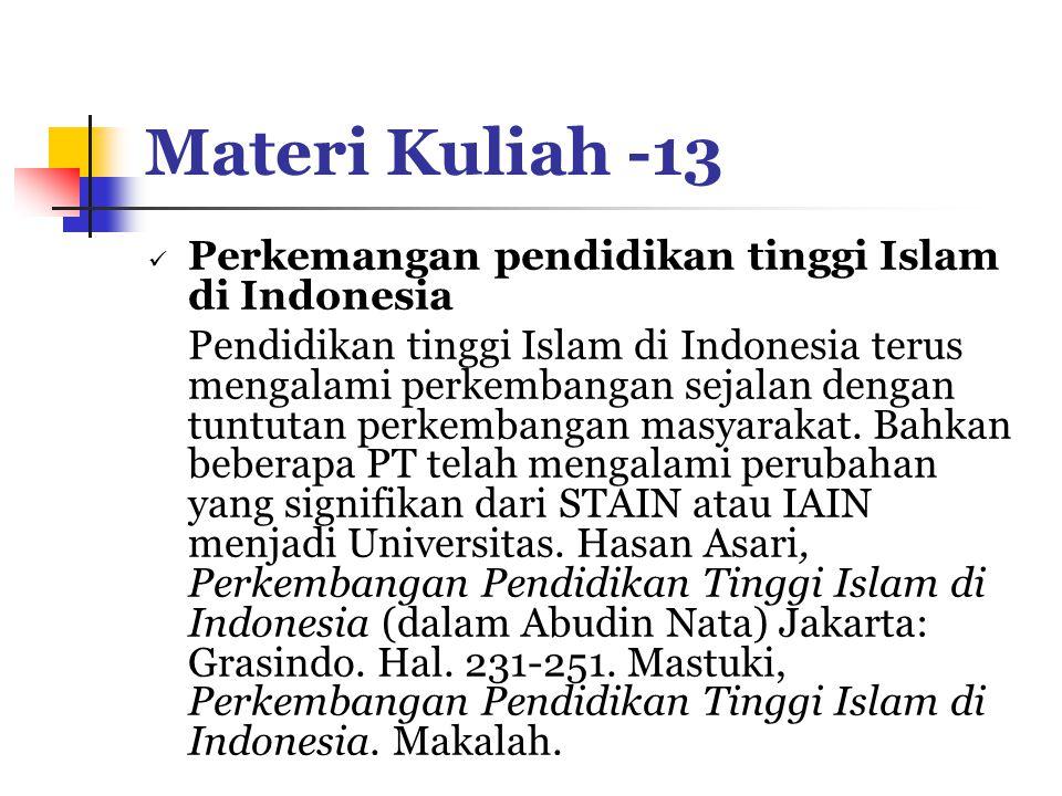 Materi Kuliah -13 Perkemangan pendidikan tinggi Islam di Indonesia Pendidikan tinggi Islam di Indonesia terus mengalami perkembangan sejalan dengan tuntutan perkembangan masyarakat.