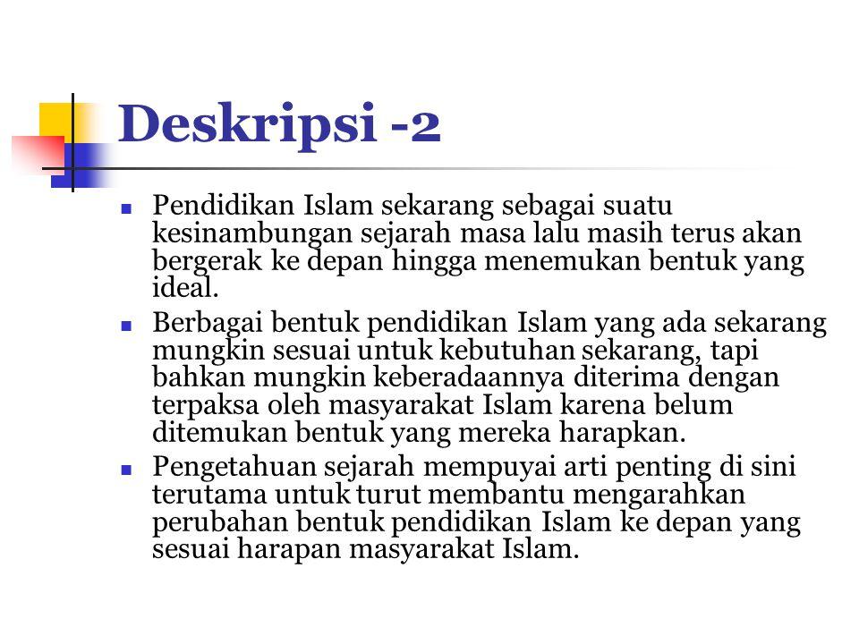 Deskripsi -2 Pendidikan Islam sekarang sebagai suatu kesinambungan sejarah masa lalu masih terus akan bergerak ke depan hingga menemukan bentuk yang ideal.