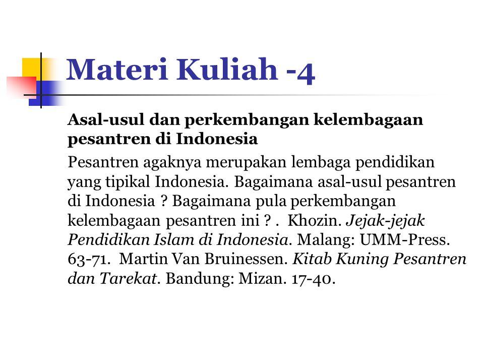 Materi Kuliah -4 Asal-usul dan perkembangan kelembagaan pesantren di Indonesia Pesantren agaknya merupakan lembaga pendidikan yang tipikal Indonesia.