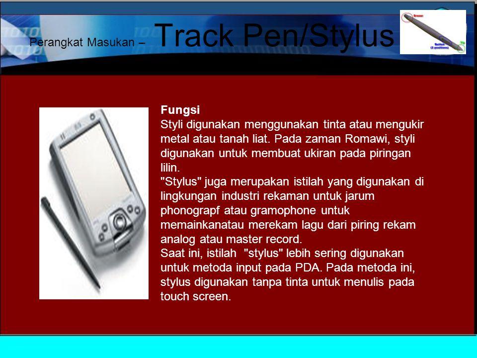 Perangkat Masukan – Track Pen/Stylus Stylus (plural: styli) adalah alat tulis.