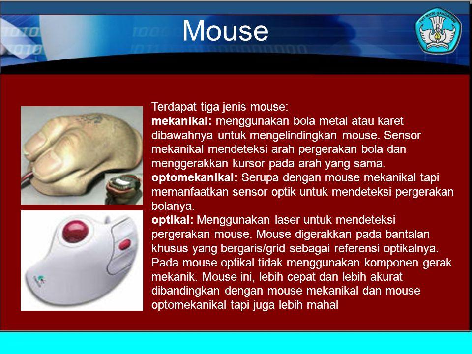 Mouse Ditemukan oleh Douglas Engelbart dari Standford Research Center pada tahun 1963 dan diperkenalkan oleh XEROX pada tahun 70- an, mouse merupakan terobosan untuk computer ergonomics karena memberikan keleluasaan pemakaian di luar keyboard.