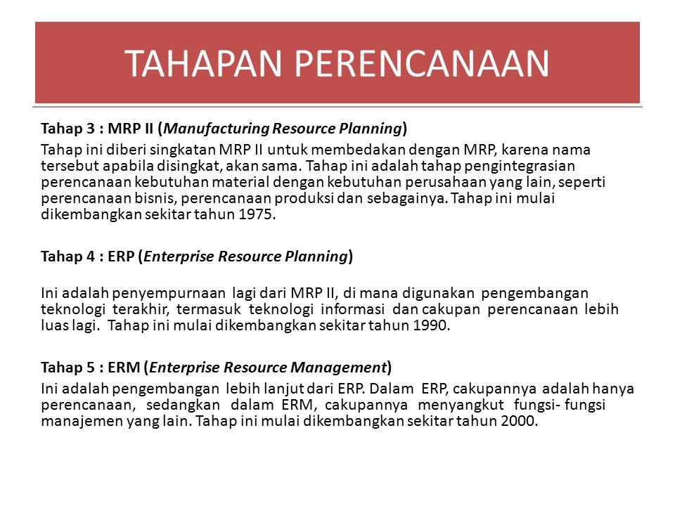 Tahap 3 : MRP II (Manufacturing Resource Planning) Tahap ini diberi singkatan MRP II untuk membedakan dengan MRP, karena nama tersebut apabila disingk