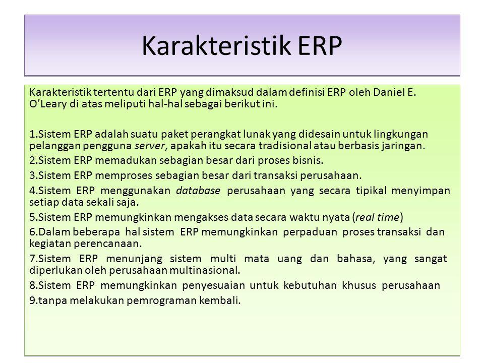 Karakteristik ERP Karakteristik tertentu dari ERP yang dimaksud dalam definisi ERP oleh Daniel E. O'Leary di atas meliputi hal-hal sebagai berikut ini