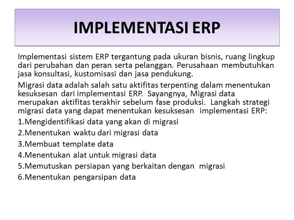 IMPLEMENTASI ERP Implementasi sistem ERP tergantung pada ukuran bisnis, ruang lingkup dari perubahan dan peran serta pelanggan. Perusahaan membutuhkan