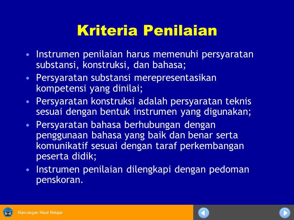 Rancangan Hasil Belajar Kriteria Penilaian Instrumen penilaian harus memenuhi persyaratan substansi, konstruksi, dan bahasa; Persyaratan substansi mer