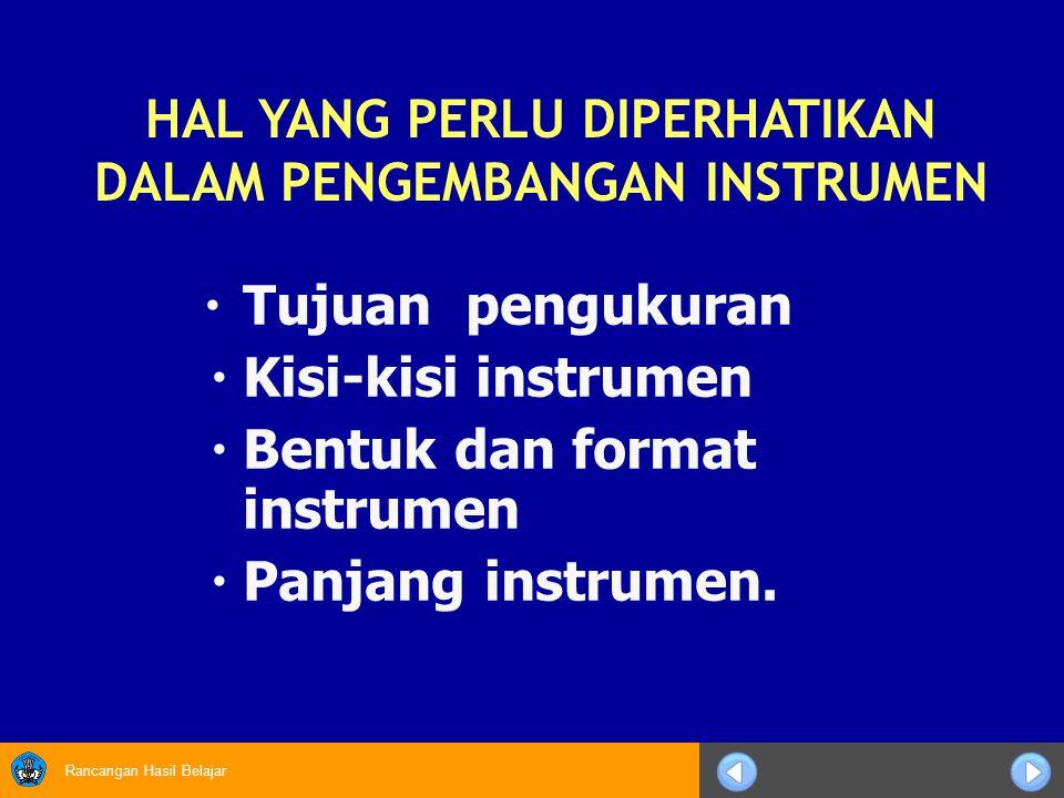 Rancangan Hasil Belajar  Tujuan pengukuran  Kisi-kisi instrumen  Bentuk dan format instrumen  Panjang instrumen. HAL YANG PERLU DIPERHATIKAN DALAM