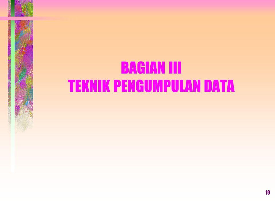 19 BAGIAN III TEKNIK PENGUMPULAN DATA