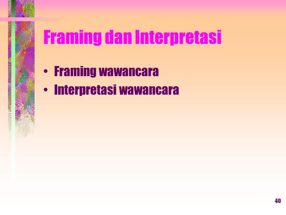 40 Framing dan Interpretasi Framing wawancara Interpretasi wawancara