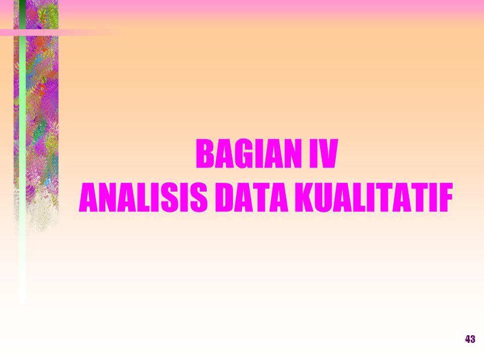 43 BAGIAN IV ANALISIS DATA KUALITATIF